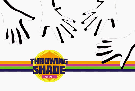 Throwing Light on Throwing Shade!
