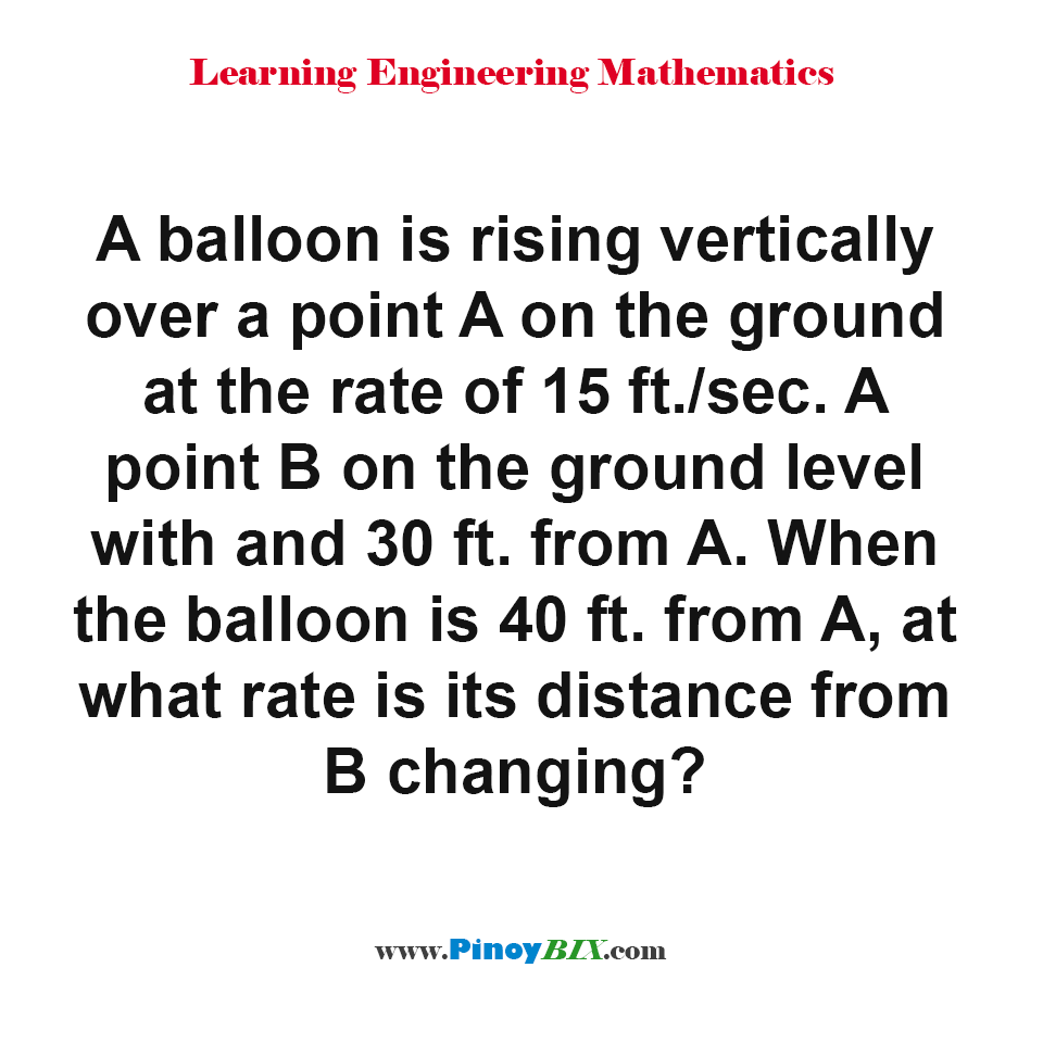When the balloon is 40 ft. from A, at what rate is its distance from B changing?