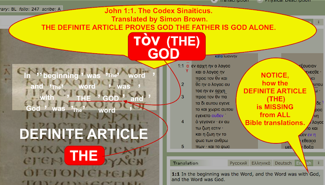 John 1:1. The Codex Sinaiticus. Translated by Simon Brown.  THE DEFINITE ARTICLE PROVES GOD THE FATHER IS GOD ALONE.  NOTICE, how the DEFINITE ARTICLE (THE) is MISSING from ALL Bible translations.