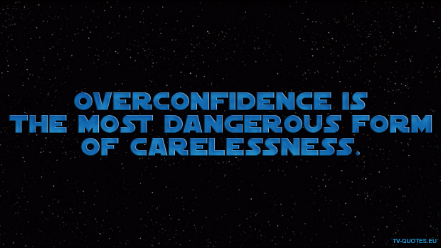 SWTCW - Quote - Overconfidence is the most dangerous form of carelessness