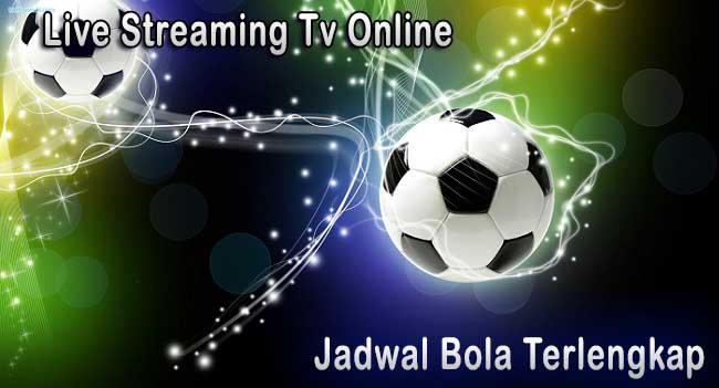 jadwal bola dan live streaming tv online bola hari ini