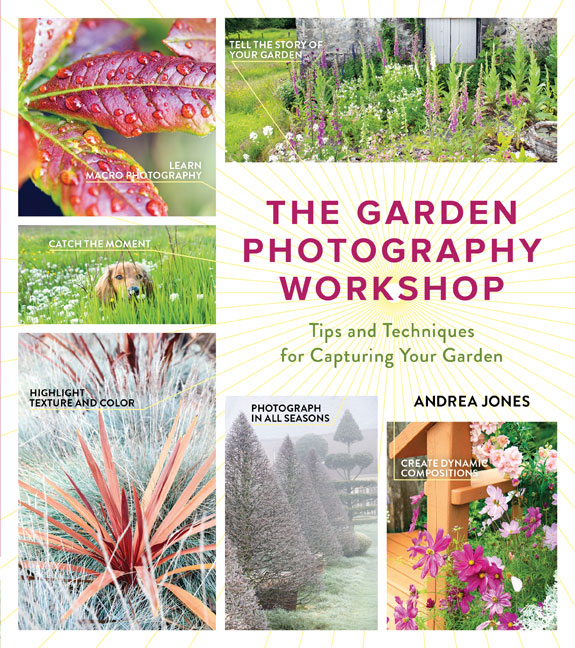The Garden Photography Workshop: Expert Tips And Techniques For Capturing  The Essence Of Your Garden Is A Reference Everybody Who Has A Garden And  Wants To ...