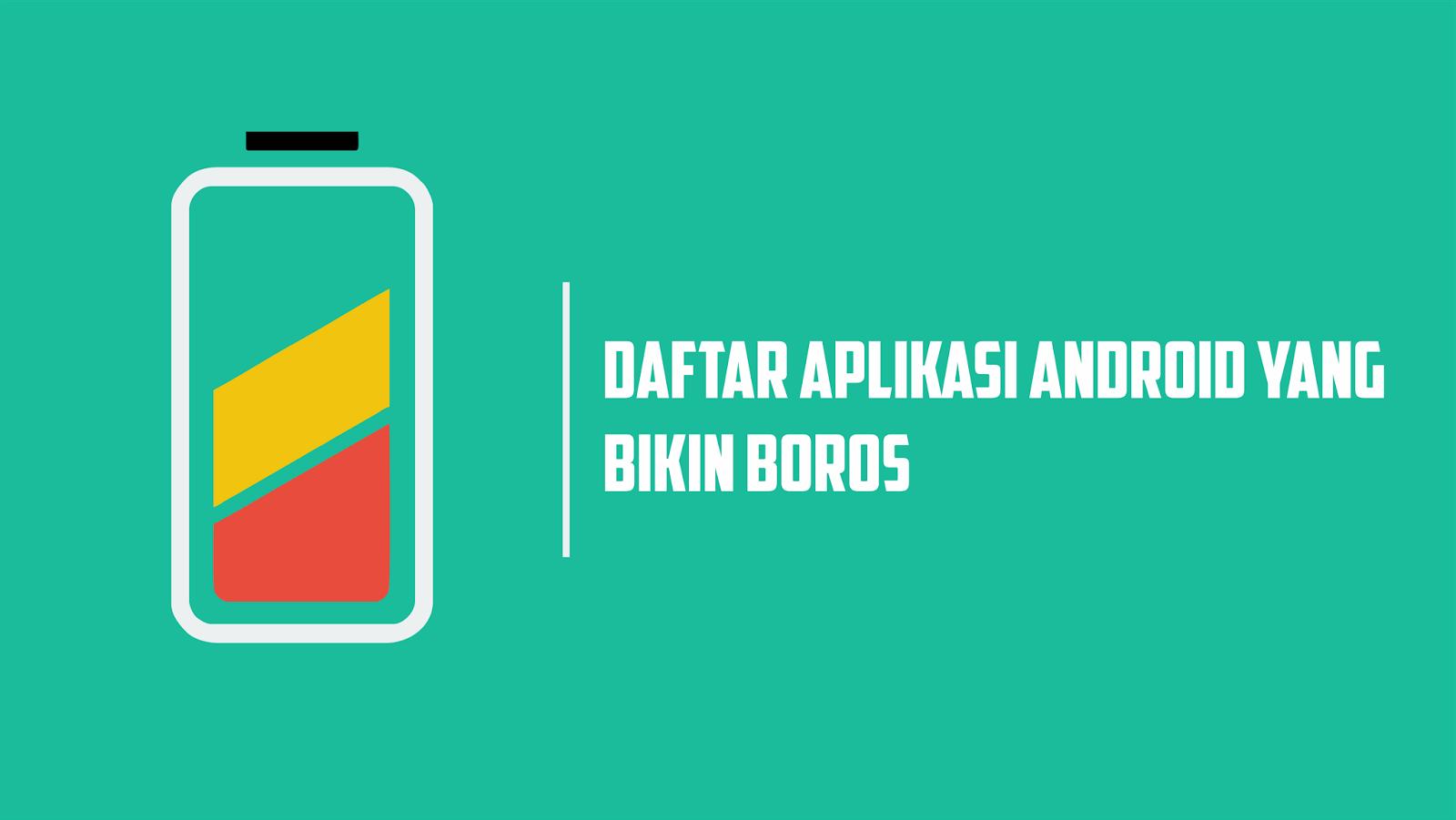 Daftar Aplikasi yang Bikin Boros Baterai dan Cara Mengatasinya