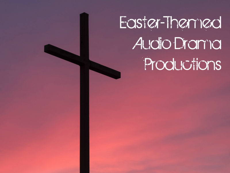 Audio Drama to Listen to During Easter Time | Audio Theatre Central