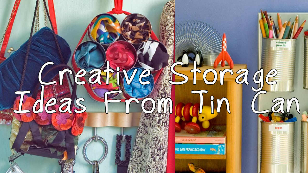 5 Creative Storage Ideas From Tin Can