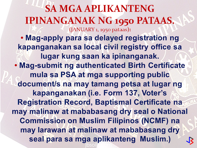Difficulties in getting a passport  without any birth records is now a thing of the past. According to the DFA Consular Affairs, it is still possible that a person without a birth certificate can apply for a passport. As a requirement for passport application, options are provided if you do not have any birth records.  In such cases, these options apply:  1. For applicants who were born in or after 1950 (January 1, 1950 or after):  • Apply for the delayed registration of birth at the local civil registry office located at the place of birth of applicant • Submit authenticated Birth Certificate from PSA and supporting public document/s with correct date and place of birth (i.e. Form 137, Voter's Registration Record, Baptismal Certificate with readable dry seal or National Commission on Muslim Filipinos (NCMF) with photo and readable dry seal for Muslim applicants).     2. For applicants born before 1950 and below (December 31, 1949 and below):  • Certificate of Non-Availability of Record from PSA • Notarized Joint Birth Affidavit of Two Disinterested Persons • Any public document/s with correct full name, date and place of birth (i.e. Baptismal Certificate with readable dry seal or NCMF Certificate with photo and readable dry seal for Muslim applicants)                      For first time passport applicants, the requirements are as follows:  • Personal appearance  • Confirmed appointment  • Duly accomplished application form      • Birth Certificate (BC) in Security Paper (SECPA) issued by the Philippine Statistics Authority (PSA) or Certified True Copy (CTC) of BC issued by the Local Civil Registrar (LCR) and duly authenticated by PSA. Transcribed Birth Certificate from the LCR is required when entries in PSA Birth Certificate are blurred or unreadable. (REPORT OF BIRTH DULY AUTHENTICATED BY PSA IF BORN ABROAD)  • Valid picture IDs and supporting documents to prove identity (Please refer to List of Acceptable IDs and List of Supporting Documents)    In Case of No Birth Record   If born in or after 1950 (January 1, 1950 or after):  • Apply for the delayed registration of birth at the local civil registry office located at the place of birth of applicant • Submit authenticated Birth Certificate from PSA and supporting public document/s with correct date and place of birth (i.e. Form 137, Voter's Registration Record, Baptismal Certificate with readable dry seal or National Commission on Muslim Filipinos (NCMF) with photo and readable dry seal for Muslim applicants).  If born before 1950 and below (December 31, 1949 and below):  • Certificate of Non-Availability of Record from PSA • Notarized Joint Birth Affidavit of Two Disinterested Persons • Any public document/s with correct full name, date and place of birth (i.e. Baptismal Certificate with readable dry seal or NCMF Certificate with photo and readable dry seal for Muslim applicants)          Applicants who availed of Dual Citizenship under RA 9225: • Identification Certificate of Retention or Re-acquisition • Oath of Allegiance • Order of Approval        Applicants who elected Philippine Citizenship: • Identification Certificate of Election • Oath of Allegiance • Affidavit of Election of Philippine Citizenship      Applicants who has been Naturalized: • Identification Certificate of Naturalization • Oath of Allegiance     For Minor Applicants (below 18 years old):  General Requirements: • Confirmed appointment (except for 1 year old and below) • Personal appearance of the minor applicant • Personal appearance of either parent and valid passport of parents (if minor is a legitimate child) • Personal appearance of mother and proper ID or valid passport of mother (if minor is an illegitimate child) • Original Birth Certificate of minor in Security Paper issued by PSA or Certified True Copy of Birth Certificate issued by the Local Civil Registrar and duly authenticated by PSA. Transcribed Birth Certificate from the LCR is required when entries in PSA Birth Certificate are blurred or unreadable. Report of Birth duly authenticated by PSA is required if minor was born abroad. • Document of identity with photo, if minor is 8-17 years old (for first time and renewal applicant) such as School ID or Form 137 with readable dry seal • For minor applicants who never attended school, a Notarized Affidavit of Explanationexecuted by either parent (if minor is a legitimate child) / by mother (if minor is an illegitimate child) detailing the reasons why the child is not in school, is required • Marriage Certificate of minor's parents duly authenticated by PSA (for legitimate child) • Original and photocopy of valid passport of the person traveling with the minor  If minor is not traveling with either parent or alone  • Personal appearance of either parent (if minor is a legitimate child) / of mother (if minor is an illegitimate child) • Affidavit of Support and Consent (ASC) executed by either parent indicating the name of the traveling companion and relationship to the minor. If minor will be traveling alone, ASC must be executed by either parent, stating that his/her child will be traveling alone. If minor is illegitimate, mother should execute the ASC. • Original and photocopy of DSWD Clearance • There is no need to secure a DSWD Clearance if the minor traveling abroad has parents who are in the Foreign Service or living abroad or are immigrants, provided he / she is holding a valid pass such as a dependent's visa / pass / identification card or permanent resident visa / pass / identification card which serves as proof that he / she is living with parents abroad.  If both parents are abroad: • Affidavit of Support and Consent (ASC) executed by either parent indicating the name of the traveling companion (authenticated by the nearest Philippine Embassy or Consulate General). If minor is illegitimate, mother should execute the ASC. • Special Power of Attorney (SPA) with an attached photocopy of either parent's valid passport (authenticated by the nearest Philippine Embassy or Consulate General) authorizing a representative in assisting the child to apply for a passport. If minor is illegitimate, mother should execute the SPA. • Original and photocopy of DSWD Clearance • There is no need to secure a DSWD Clearance if the minor traveling abroad has parents who are in theForeign Service or living abroad or are immigrants, provided he / she is holding a valid pass such as adependent's visa / pass / identification card or permanent resident visa / pass / identification card whichserves as proof that he / she is living with parents abroad. • Proper ID of the duly authorized representative (Please refer to List of Acceptable IDs)  If minor is legitimated by subsequent marriage of parents: • Authenticated Birth Certificate from PSA must include annotation regarding new status as legitimated and the full name of the child  If minor is illegitimate but acknowledged by father: • Birth Certificate from PSA reflecting surname of father with Affidavit of Acknowledgement and Consent to use the surname of father.   Foundling: • Certificate of foundling authenticated by PSA • DSWD Clearance • Passport of the person who found the applicant • Letter of authority or endorsement from DSWD for the issuance of passport   Orphaned minor applicant: • Authenticated Death Certificates of parents from PSA • Court order awarding guardianship of the orphaned minor applicant or substitute parental authority under Article 214 & 216 of the Family Code • DSWD Clearance  Abandoned minor applicant:  • Court order awarding guardianship of the abandoned minor applicant or substitute parental authority • DSWD Travel Clearance   Legally adopted:  • Original and Certified True Copy (CTC) of PSA Birth Certificate before adoption • Original and Certified True Copy (CTC) of the PSA amended Birth Certificate after adoption • Certified True Copy (CTC) of the Court Decision or Order on Adoption and Certificate of Finality • DSWD clearance for minor applicant, if traveling with the person other than the adopting parents  In case the applicant is for adoption by foreign parents:  • Certified True Copy of the Court Decree of Abandonment of Child • PSA Death Certificate of the child's parents or the Deed of Voluntary Commitment executed after the birth of the child • Endorsement of child to the Inter-country Adoption Board by the DSWD • Authenticated Birth or Foundling Certificate   Minor applicant whose parents are annulled / divorced:  • Court order awarding guardianship of the minor applicant or substitute parental authority • DSWD Travel Clearance • PSA Marriage Certificate with annotation on nullity or annulment decree  Minor applicant whose mother is likewise a minor:  • Personal appearance of mother and maternal grandparent/s • PSA Birth Certificate of minor applicant and mother • Affidavit of Support and Consent executed by the maternal grandparent/s indicating the name of the traveling companion • DSWD Clearance if minor will be traveling with the person other than the maternal grandparent/s • Proof of identity of mother and maternal grandparent/s (Please refer to List of Acceptable IDs)  For Muslim Applicants (same general requirements stated above)  For late registered Muslim applicants:  • Certificate of Tribal Affiliation from the National Commission on Muslim Filipinos (NCMF)  For converts who would like to use their Muslim name:  • Annotated Birth Certificate (BC) in Security Paper (SECPA) issued by the Philippine Statistics Authority (PSA) bearing the Muslim name • National Commission on Muslim Filipinos (NCMF) Certificate of Conversion  These are the requirements provided by the DFA Consular Affairs website.  You can check the full details by clicking here.  Source: http://consular.dfa.gov.ph/new-applicant