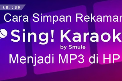 Cara Simpan Lagu Rekaman Smule di Memori HP