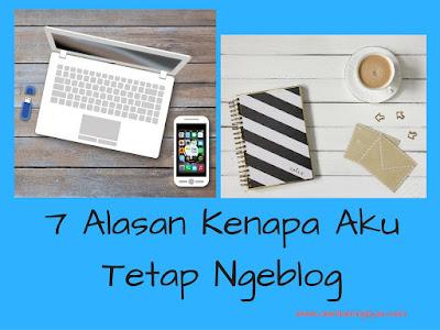 7 Alasan Kenapa Aku Tetap Ngeblog