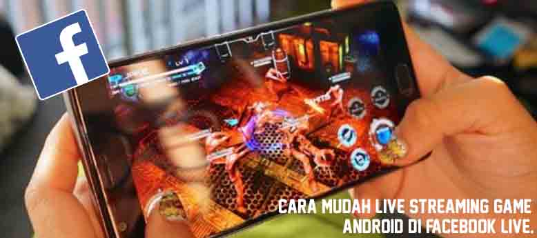 cara live stream game android di facebook