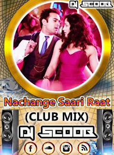Nachange+Saari+Raat+(Club+Mix)+DJ+Scoob.mp3