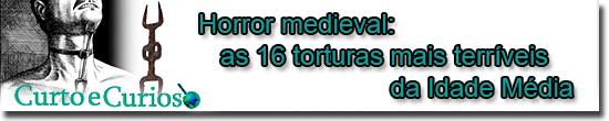 Horror medieval: as 16 torturas mais terríveis da Idade Média