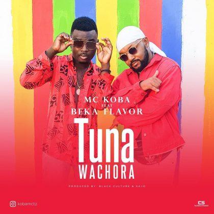 Download Audio | Mc Koba ft Beka Flavour - Tunawachora