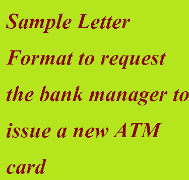 branch bank manager requesting for a new atm card please go on reading this article to know the sample format of the letter of this kind
