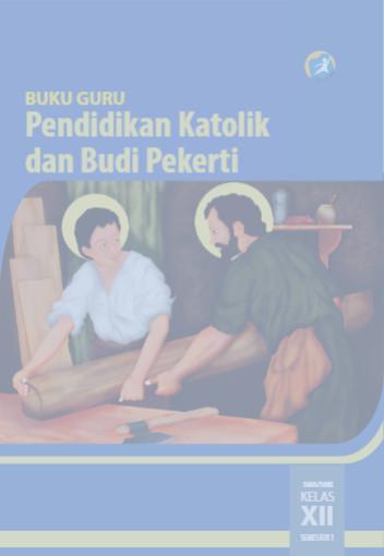 Download Buku Guru Kurikulum 2013 SMA/SMK/MAN Kelas 12 Mata Pelajaran Pendidikan Agama Katolik dan Budi Pekerti