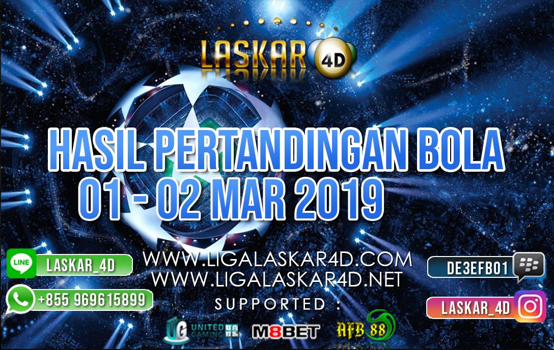HASIL PERTANDINGAN BOLA 01 MAR – 02 MAR 2019