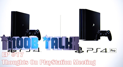 Thoughts On PlayStation Meeting 2016 - Noob Talk #17
