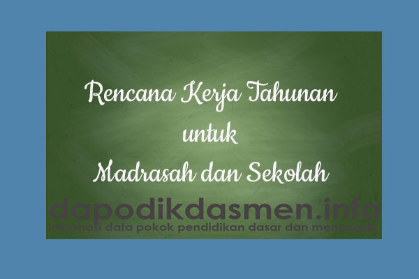 RKTM dan RKTS Rencana Kerja Tahunan Madrasah/Sekolah, Rencana Kerja Tahunan Madrasah dan Sekolah, Rencana Kerja Tahunan Sekolah/Madrasah
