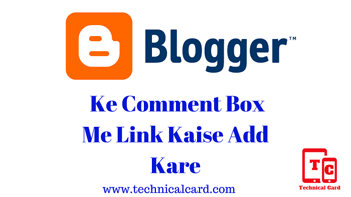 Blogger Website Ke Comment Box Me Link Kaise Add Kare
