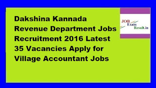 Dakshina Kannada Revenue Department Jobs Recruitment 2016 Latest 35 Vacancies Apply for Village Accountant Jobs