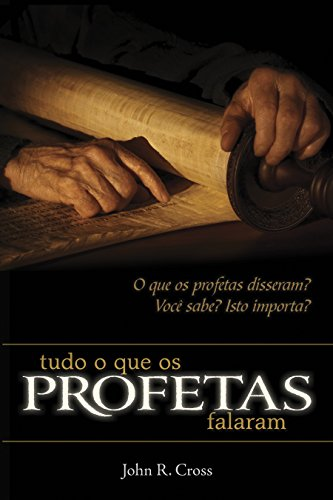 Tudo o que os Profetas Falaram O que os profetas disseram Você sabe Isto importa - John R. Cross.jpg