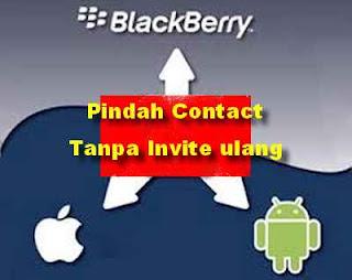 pindah kontak bbm tanpa invite ulang