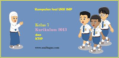 Download soal soal latihan ukk/ uas smp kelas 7 semester 2/ genap kurikulum 2013 dan ktsp tahun 2017 www.soalbagus.com