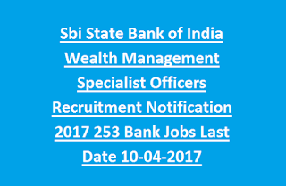 Sbi State Bank of India Wealth Management Specialist Officers Recruitment Notification 2017 253 Bank Jobs Last Date 10-04-2017