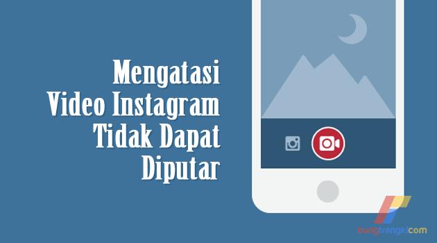 Cara Mengatasi Video Instagram Tidak Dapat Diputar