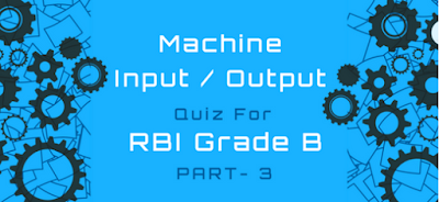 Machine Input/output Quiz With solution for RBI Grade B – Part 2