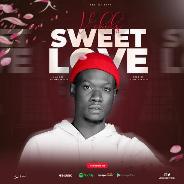 MUSIC: VChuks - Sweet Love | @VchuksOfficial