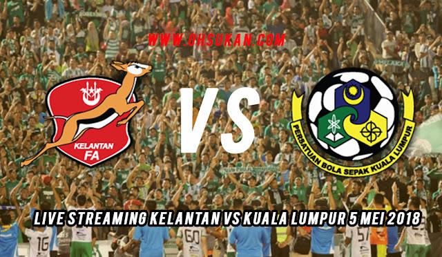 Live Streaming Kelantan VS Kuala Lumpur 5 Mei 2018