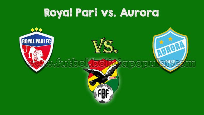 【En Vivo Online】Royal Pari vs. Aurora - Torneo Clausura 2018