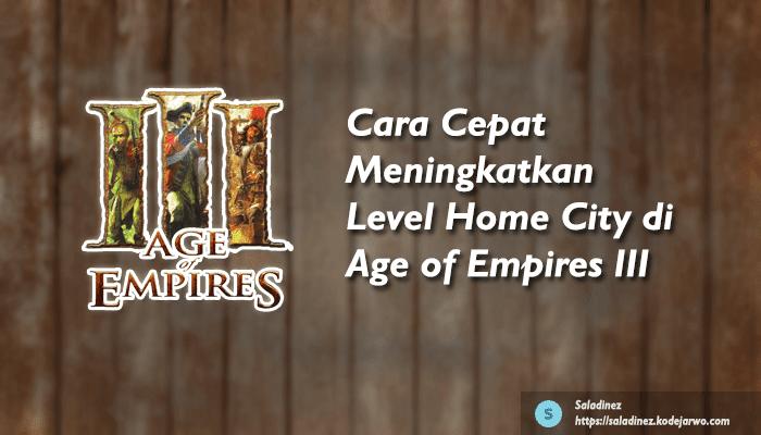 Cara Cepat Meningkatkan Level Home City di Age of Empires III