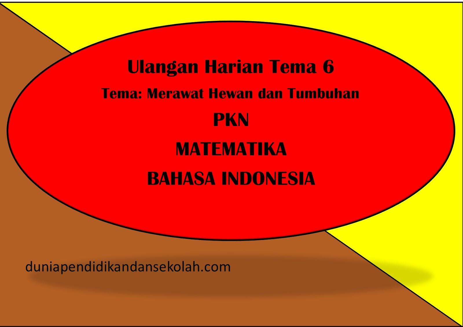 Contoh Soal Ulangan Harian Tema 6 Kelas 2 Sd Pkn Matematika Bahasa Indonesia Dunia Pendidikan