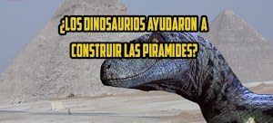 ¿Los dinosaurios ayudaron a construir las pirámides de Egipto?