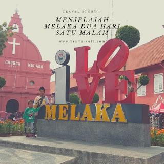 Menjelajah Melaka Dua Hari Satu Malam (Bagian 1)