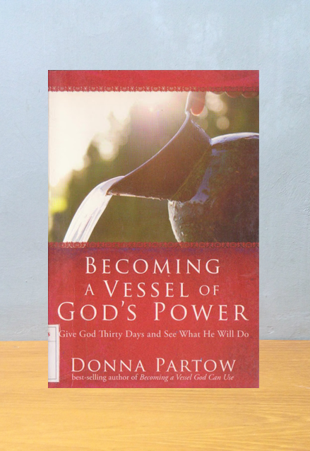 BECOMING A VESSEL OF GOD'S POWER, Donna  Partow