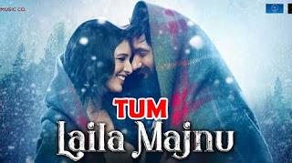 Tum Song Lyrics | Laila Majnu | Hindi Song