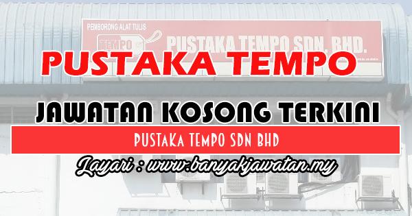 Jawatan Kosong Terkini 2018 di Pustaka Tempo Sdn Bhd