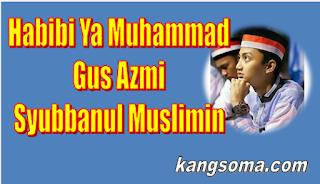 Lirik HABIBI YA MUHAMMAD  Gus Azmi Syubbanul Muslimin
