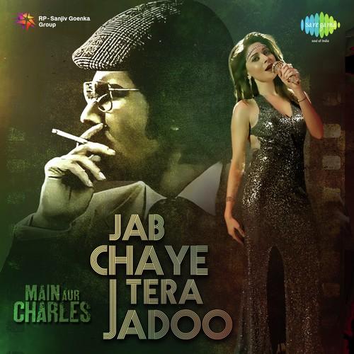 Jab Chaye Tera Jadoo - Main Aur Charles (2015)