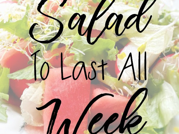 Healthy Habit Hack: Fresh Salad for a Week+