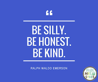 Be silly. Be honest. Be kind. - Ralph Waldo Emerson. Find more free inspirational quotes for teachers and learners at www.HelloMrsSykes.com