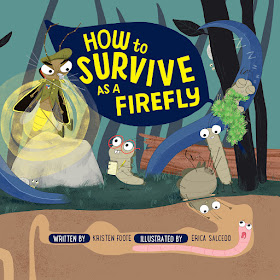 How to Survive as a Firefly by Kristen Foote Illustrated by Erica Salcedo