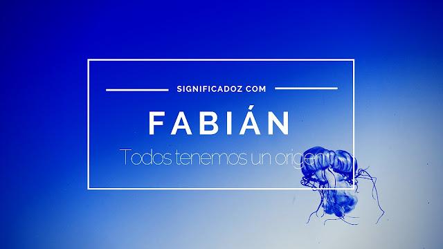 Significado y origen del Nombre Fabián ¿Que significa?