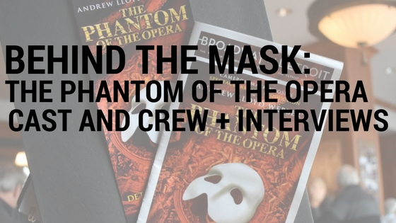 Behind the mask: The Phantom of the Opera cast and crew