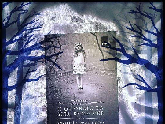 Curiosidades: O Orfanato da Srta. Peregrine Para Crianças Peculiares - Ransom Riggs