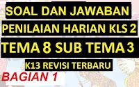 Soal Ulangan Harian / Penilaian Harian Kelas 2 Tema 8 Sub Tema 3 K13 Revisi Terbaru Bagian 1