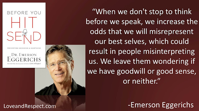 "Quote from ""Before You Hit Send"" by Dr. Emerson Eggerichs- ""When we don't stop to think before we speak, we increase the odds that we will misrepresent our best selves, which could result in people misinterpreting us. We leave them wondering if we have goodwill or good sense, or neither."" #Truth #Communication #SocialMedia"