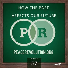 Peace Revolution: Episode057 - How the Past Affects Our Future